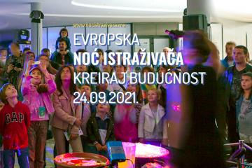 EVROPSKA NOĆ ISTRAŽIVAČA – KREIRAJ BUDUĆNOST 24.09.2021.